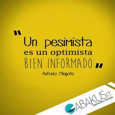 """Un pesimista es un optimista bien informado.""(Antonio Mingote)"