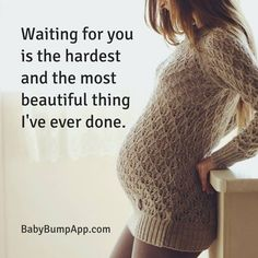 Hang out with other moms-to-be on BabyBump app! ~ Waiting for you is the hardest and most beautiful thing I've ever done!