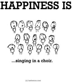 """Happiness is..singing in a choir."" quote via www.LastLemon.com"
