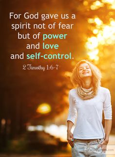 God gives us a spirit of power, love, & self-control. 2 Timothy 1:6-7