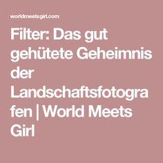Filter: Das gut gehütete Geheimnis der Landschaftsfotografen | World Meets Girl