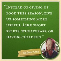 """According to Yiayia, """"Instead of giving up food this season, give up something more useful. Like short skirts, wheatgrass, or having children."""" #lent"""