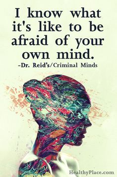 """A quote from my (fictional) husband: """"I know what it's like to be afraid of your own mind. Spencer Reid from Criminal Minds Now Quotes, Quotes To Live By, Life Quotes, Daily Qoutes, Adbusters Magazine, Mental Illness Quotes, Mental Illness Tattoo, Chronic Illness, Criminal Minds Quotes"""
