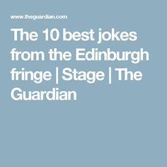 The 10 best jokes from the Edinburgh fringe | Stage | The Guardian