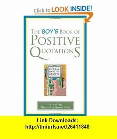 The Boys Book of Positive Quotations (9781577491897) Steve Deger, Queenie Chan , ISBN-10: 1577491890  , ISBN-13: 978-1577491897 ,  , tutorials , pdf , ebook , torrent , downloads , rapidshare , filesonic , hotfile , megaupload , fileserve