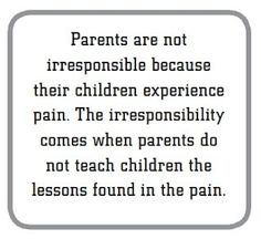 Parents are not irresponsible because their children experience pain. The irresponsibility comes when parents do not teach children the lessons found in the pain. Life Quotes Family, Son Quotes, This Is Us Quotes, Great Quotes, Inspirational Quotes, Quotable Quotes, Family Life, My Children Quotes, Quotes For Kids