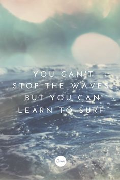 You can't stop the waves, but you can learn to surf. You can't stop the waves, but you can learn to surf. You can't stop the waves, but you can learn to surf. Surfing Quotes, Ocean Quotes, Beach Life Quotes, Soul Surfer Quotes, Ocean Sayings, Summer Beach Quotes, Diving Quotes, Water Quotes, The Words