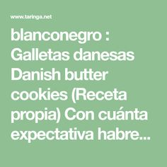 blanconegro : Galletas danesas Danish butter cookies (Receta propia) Con cuánta expectativa habremos abierto alguna vez esas latas de galletitas... : Recet