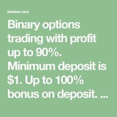 Binary options trading with profit up to 90%. Minimum deposit is $1. Up to 100% bonus on deposit. Free demo account with $1000