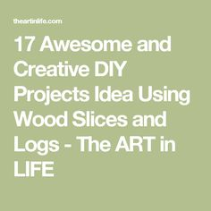17 Awesome and Creative DIY Projects Idea Using Wood Slices and Logs - The ART in LIFE