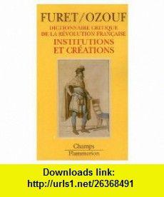 Dictionnaire critique de la Revolution francaise Coffret en 5 volumes  Interpretes et historiens ; Idees ; Institutions et creations ; Acteurs ; Evenements (French Edition) (9780828894630) Francois Furet, Mona Ozouf , ISBN-10: 0828894639  , ISBN-13: 978-0828894630 ,  , tutorials , pdf , ebook , torrent , downloads , rapidshare , filesonic , hotfile , megaupload , fileserve