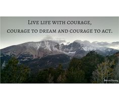 Live life with courage!