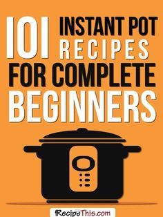 Marketplace   101 Instant Pot Recipes For The Complete Beginner from RecipeThis.com