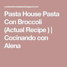 Pasta House Pasta Con Broccoli (Actual Recipe ) | Cocinando con Alena