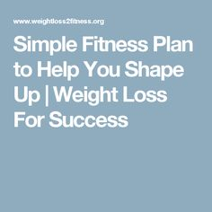 Simple Fitness Plan to Help You Shape Up | Weight Loss For Success
