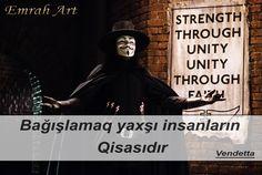Bağışlamaq yaxşı insanarın qisasıdır  - Vendetta