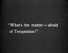 ...afraid of temptation?