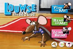 Louwse the Mouse ($0.00) Louwse the Mouse is an amusing story about a cheeky mouse that has taken over the house. He is so adorable, you don't know if you want to get rid of him or keep him as a pet. Your child will laugh at his antics and sympathize with the little boy who wants Louwse to get out of his house.
