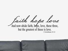 Faith Hope Love. Bible Verse Quote 1 Corinthians 13:13 Vinyl Wall Art Decal Sticker. $19.99, via Etsy.