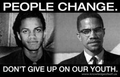 Malcolm X.   An example of why we must let our young people grow and mature into their full self.   We all have unlimited potential!