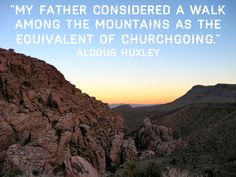 My father considered a walk among the mountains as the equivalent of churchgoing. You Are The Father, My Father, Aldous Huxley, The Mountains Are Calling, Next Holiday, Mountain Man, Travel Quotes, Adventure Travel, Wise Words