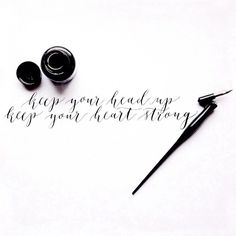 Ben Howard   Modern Calligraphy by Ffion McKeown #benhoward --keep your head up + your heart strong///