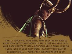 "Loki's Dirty Whispers - Submission: ""Shall I touch you here until your breaths rip ragged from your delectable mouth?"""