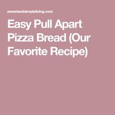 Easy Pull Apart Pizza Bread (Our Favorite Recipe)