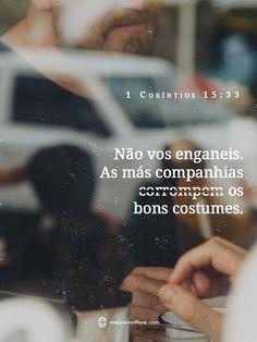 não vos enganeis. as más companhias corrompem os bons costumes. - 1 coríntios 15:33