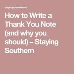 How to Write a Thank You Note (and why you should) – Staying Southern