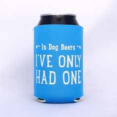 In Dog Beers I've Only Had One Neoprene Drink Cooler // SKY BLUE