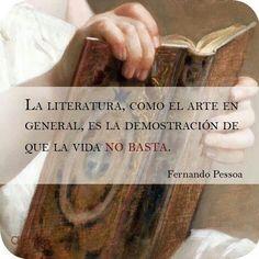 """""""La literatura, como el arte en general, es la demostración de que la vida no basta."""" Fernando Pessoa"""