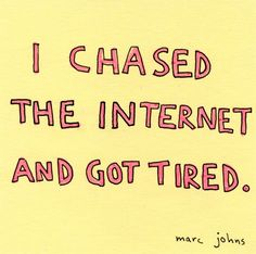 I chased the internet and got tired.    Marc Johns
