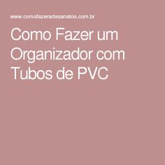 Como Fazer um Organizador com Tubos de PVC