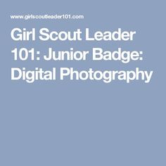 Girl Scout Leader 101: Junior Badge: Digital Photography