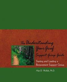The Understanding Your Grief Support Group Guide: Starting and Leading a Bereavement Support Group, a companion g...