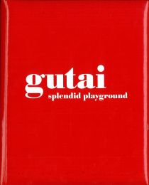 Ausstellungskatalog | Gutai. Splendid Playground (Guggenheim Museum, New York 2013)