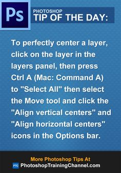 "To perfectly center a layer, click on the layer in the layers panel, then press Ctrl A (Mac: Command A) to ""Select All"" then select the Move tool and click the ""Align vertical centers"" and ""Align horizontal centers"" icons in the Options bar."