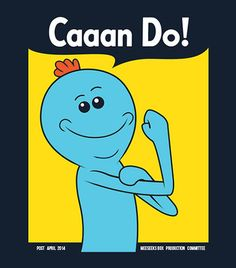 Meeseeks Can Do! by donot182 | MR MEESEEKS HAS A USEFUL ATTITUDE FOR GETTING THINGS DONE