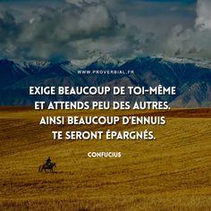 Exige beaucoup de toi-même et attends peu des autres. Ainsi beaucoup d'ennuis te seront épargnés. — Confucius #citation #confucius #motivation