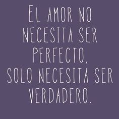 """""""El amor no necesita ser perfecto, solo necesita ser verdadero"""" Love doesn't need to be perfect, just needs to be true Smile Quotes, New Quotes, Lyric Quotes, Love Quotes, Funny Quotes, Inspirational Quotes, Motivational, Tumblr Love, Super Quotes"""