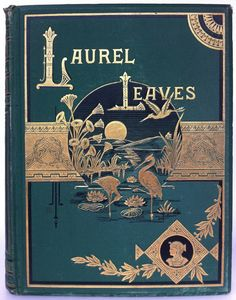 Laurel Leaves, edited by William Fearing Gill, Chicago: Belford, Clarke & Co. 1884  | Beautiful Antique Books