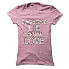 Dogs Never Lie About Love T-Shirts, Hoodies. VIEW DETAIL ==► https://www.sunfrog.com/Pets/Dogs-Never-Lie-About-Love-80471866-Ladies.html?id=41382
