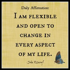 Daily #Affirmation:  I am flexible and open to change in every aspect of my life.  - John Assaraf https://www.facebook.com/johnassarafpage