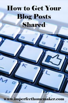 How to Get Your Blog Posts Shared (And What To Do When they Are)