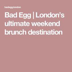 Bad Egg | London's ultimate weekend brunch destination
