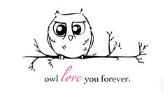 owl love you forever.  a friend on facebook shared this with me.
