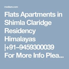 Flats Apartments in Shimla Claridge Residency Himalayas |+91–9459300039 For More Info Please Visit Our Site :-http://rajdeepandcompany.com/claridges_residency2.php