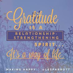 """""""Gratitude is a relationship-strengthening spirit... It's a way of life."""" -Drs. Les and Leslie's new book """"Making Happy: The art and science of a happy marriage"""""""