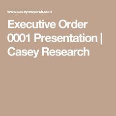 Executive Order 0001 Presentation   Casey Research